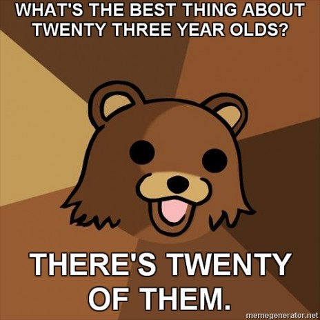 im finding myself attracted to pedobear. that is all